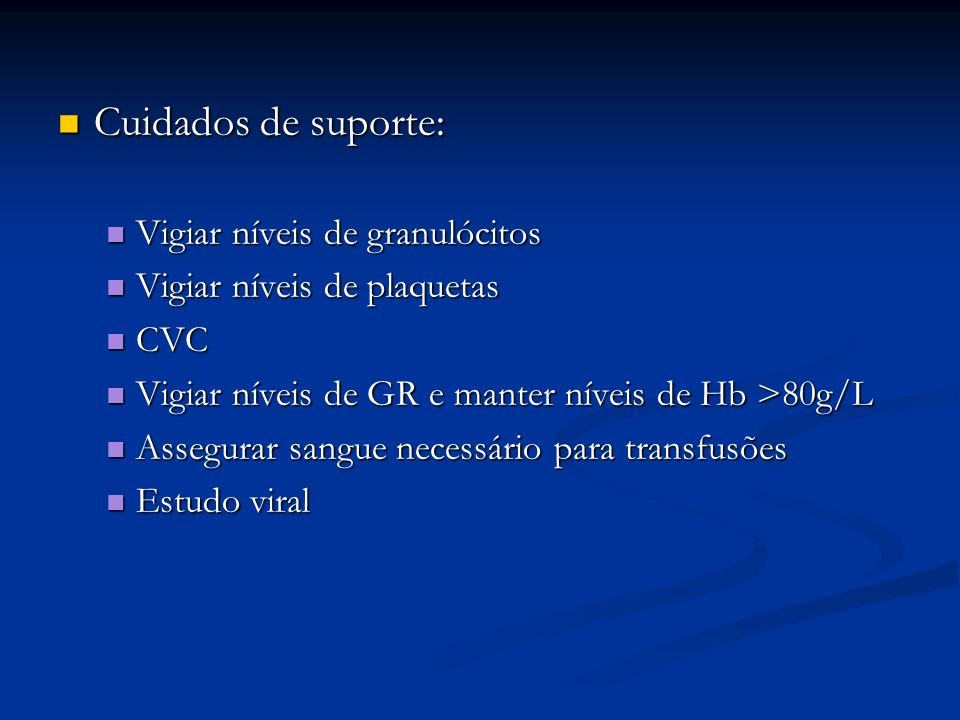 Cuidados de suporte: Vigiar níveis de granulócitos