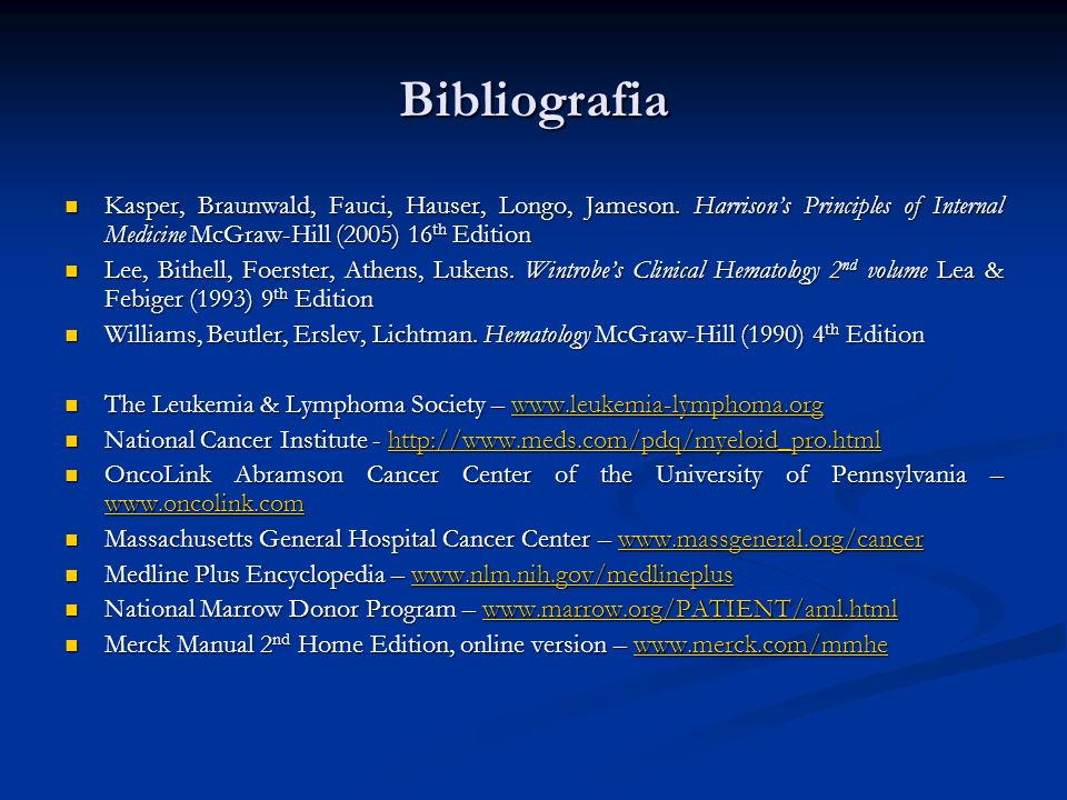 BibliografiaKasper, Braunwald, Fauci, Hauser, Longo, Jameson. Harrison's Principles of Internal Medicine McGraw-Hill (2005) 16th Edition.