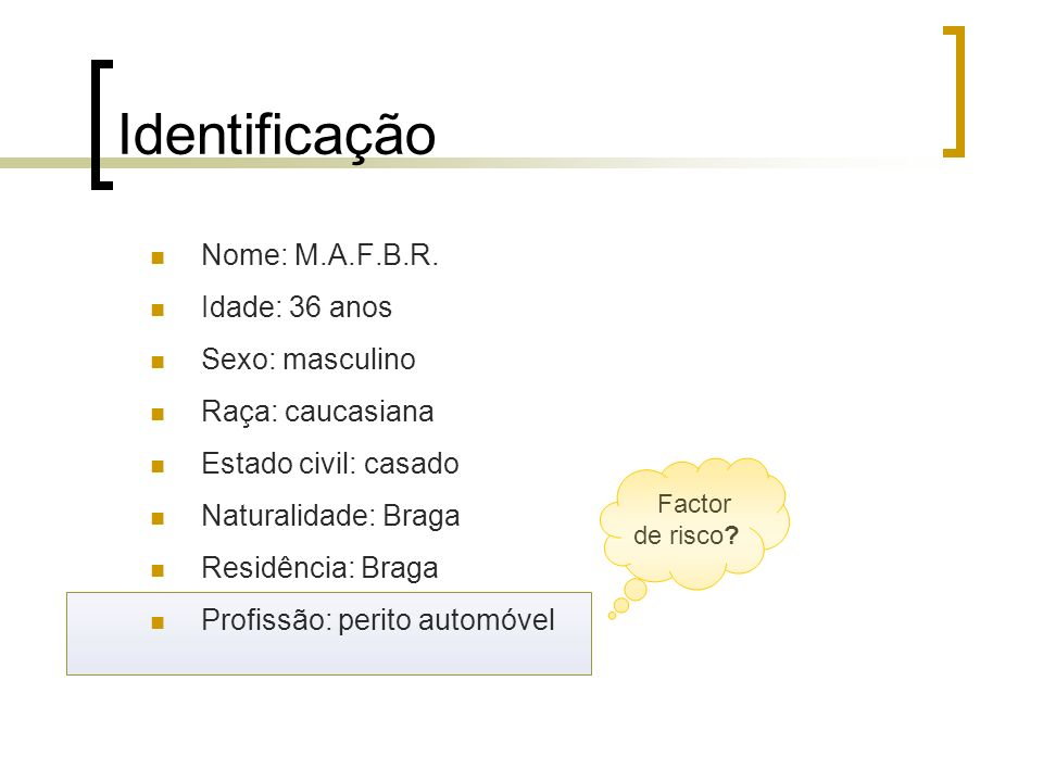 Identificação Nome: M.A.F.B.R. Idade: 36 anos Sexo: masculino