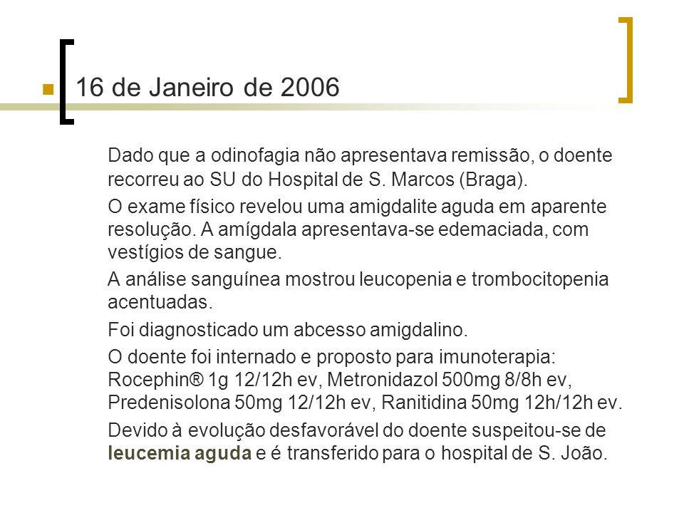 16 de Janeiro de 2006 Dado que a odinofagia não apresentava remissão, o doente recorreu ao SU do Hospital de S. Marcos (Braga).