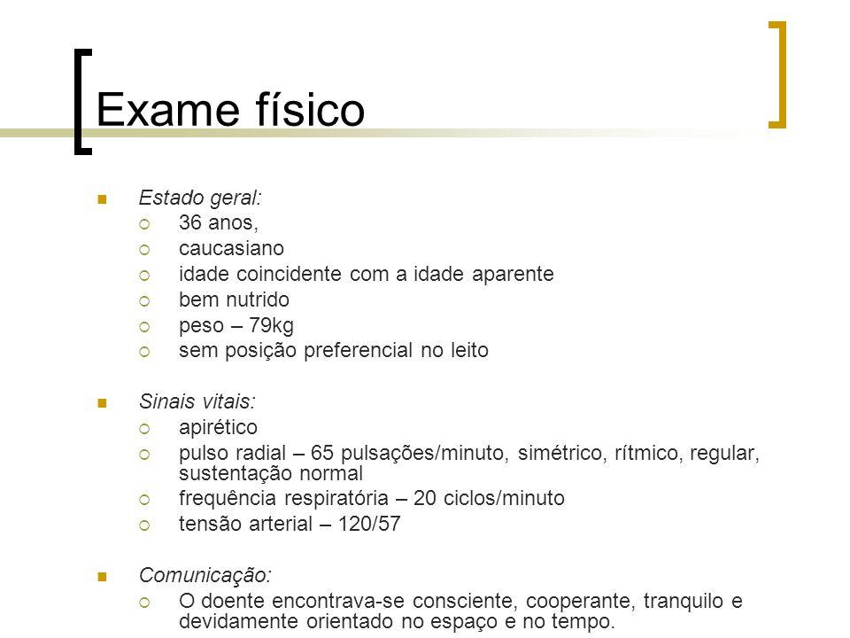 Exame físico Estado geral: 36 anos, caucasiano