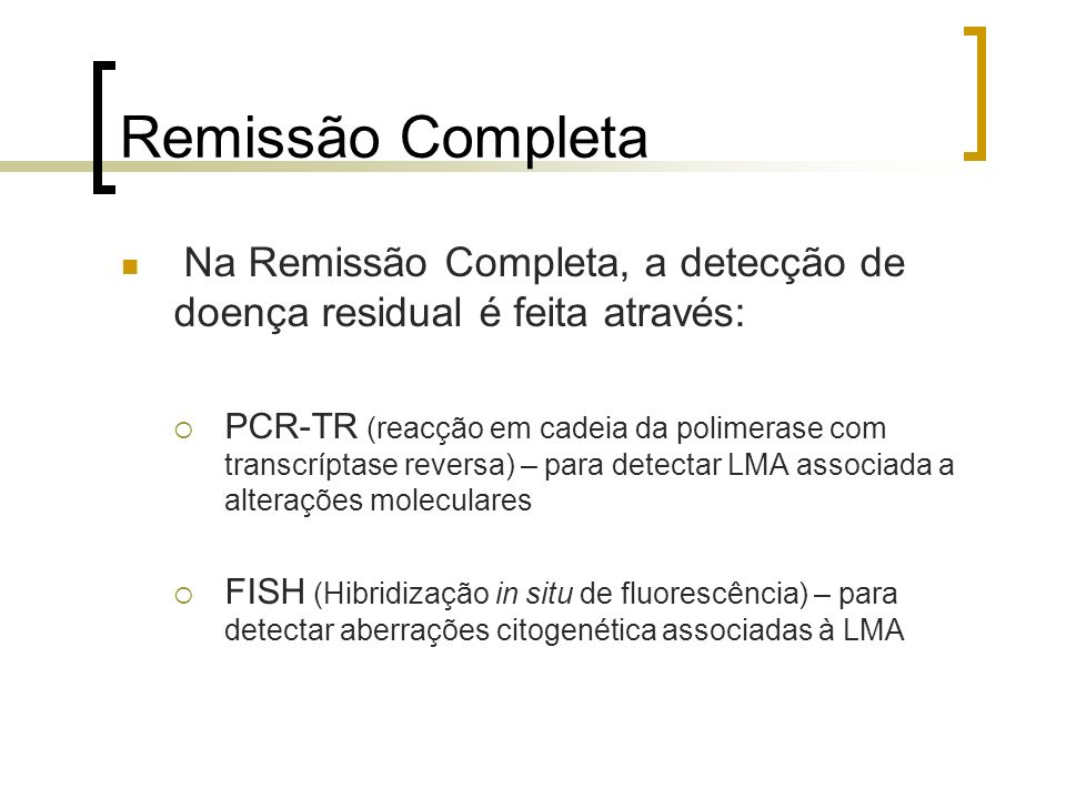 Remissão Completa Na Remissão Completa, a detecção de doença residual é feita através: