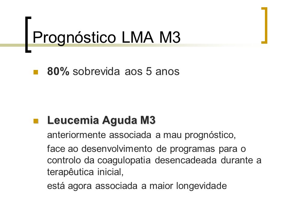 Prognóstico LMA M3 80% sobrevida aos 5 anos Leucemia Aguda M3