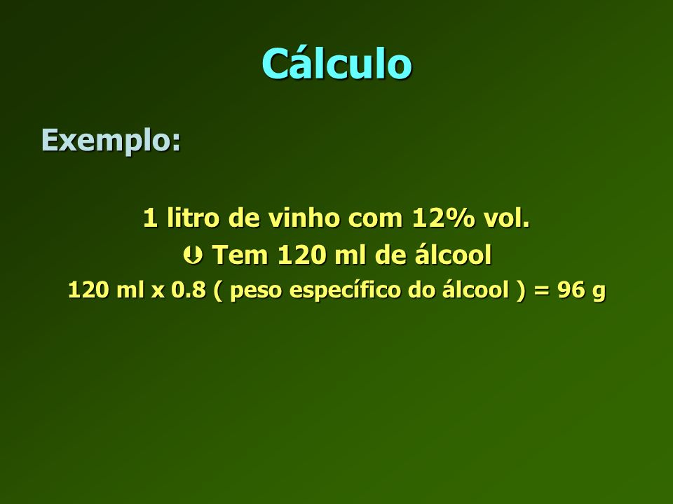 120 ml x 0.8 ( peso específico do álcool ) = 96 g
