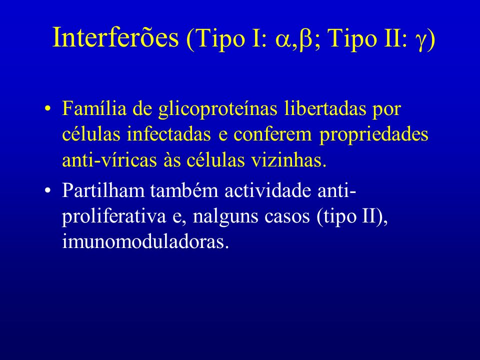 Interferões (Tipo I: a,b; Tipo II: g)