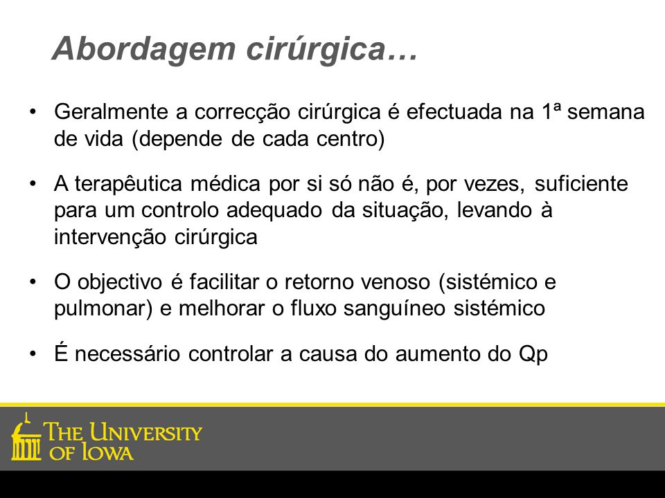 Abordagem cirúrgica…Geralmente a correcção cirúrgica é efectuada na 1ª semana de vida (depende de cada centro)