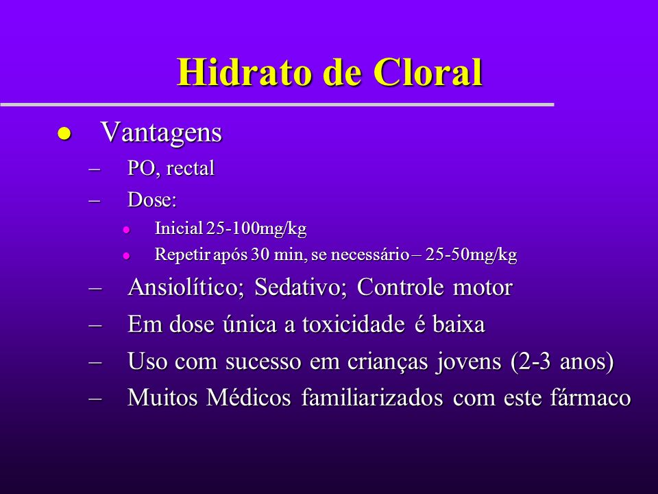 Hidrato de Cloral Vantagens Ansiolítico; Sedativo; Controle motor