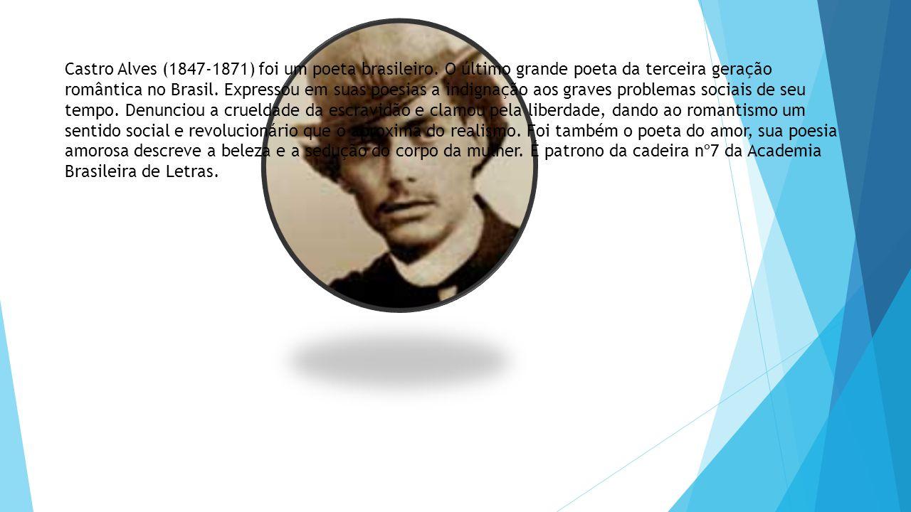 Castro Alves (1847-1871) foi um poeta brasileiro