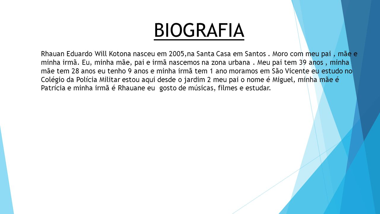 BIOGRAFIA Rhauan Eduardo Will Kotona nasceu em 2005,na Santa Casa em Santos . Moro com meu pai , mãe e.