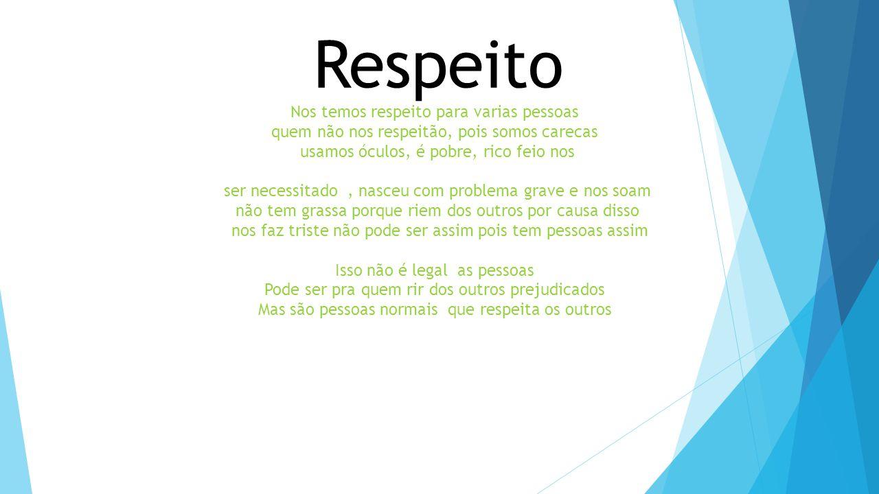 Respeito Nos temos respeito para varias pessoas