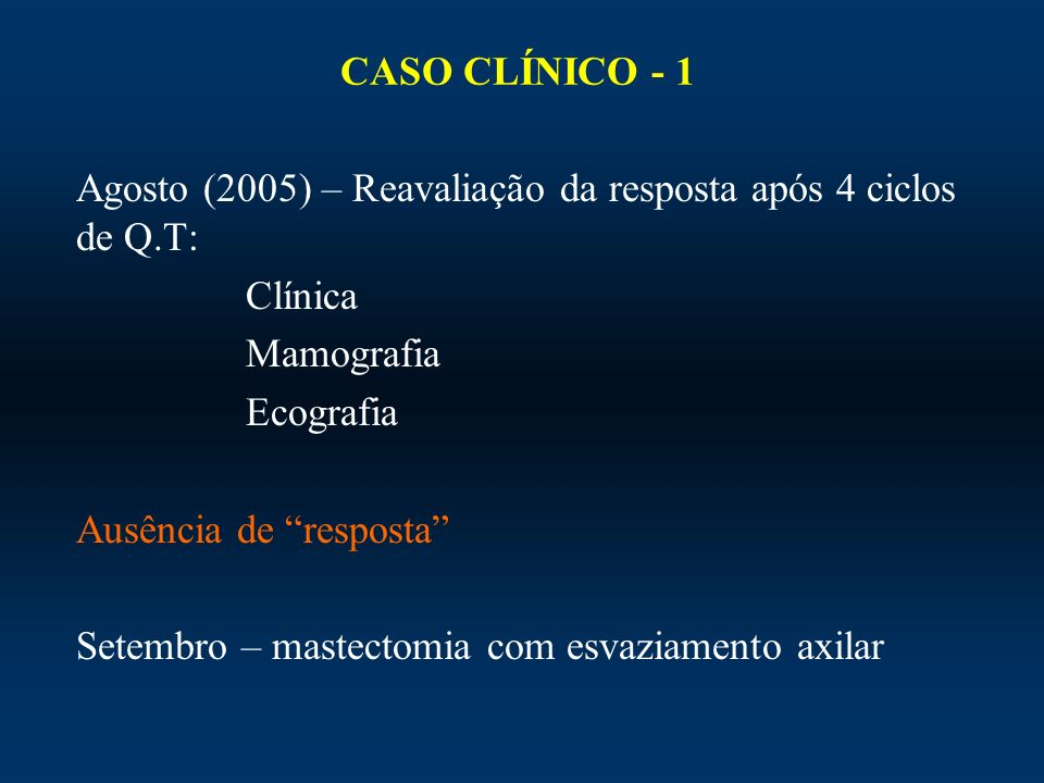CASO CLÍNICO - 1 Agosto (2005) – Reavaliação da resposta após 4 ciclos de Q.T: Clínica. Mamografia.