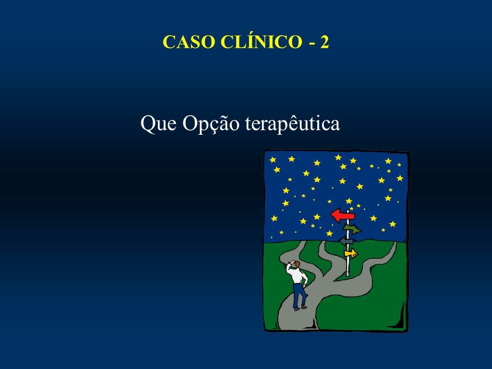 CASO CLÍNICO - 2 Que Opção terapêutica
