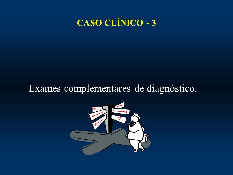 Exames complementares de diagnóstico.