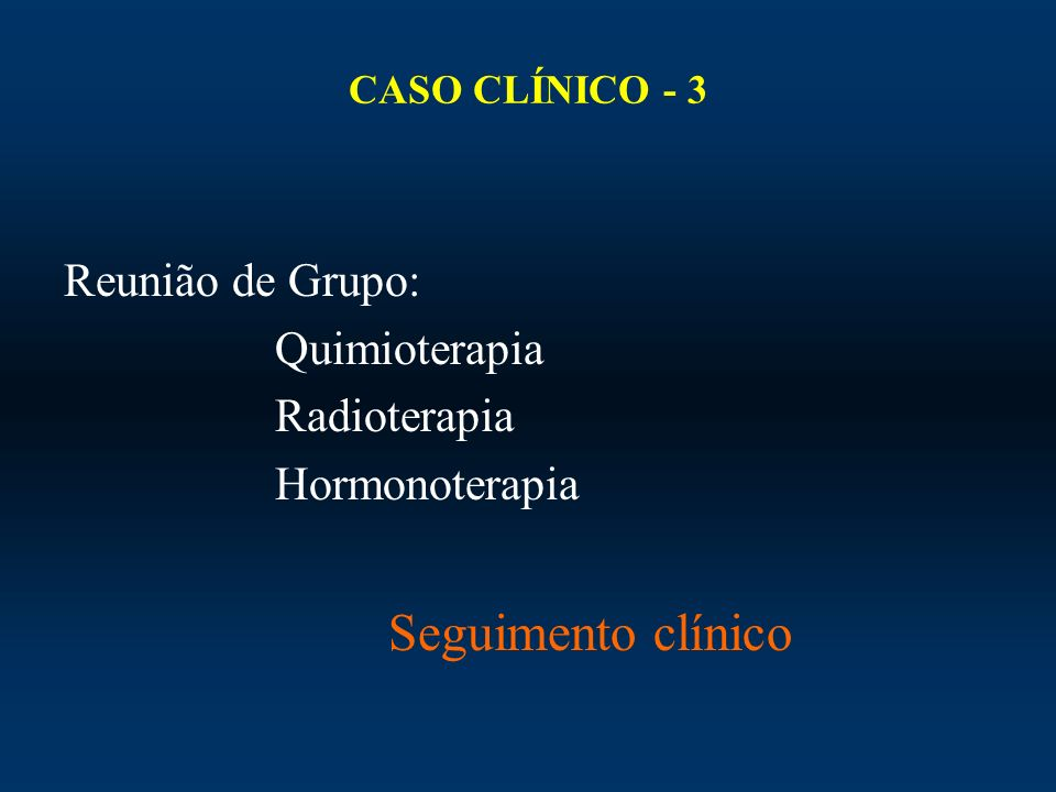 Seguimento clínico Reunião de Grupo: Quimioterapia Radioterapia