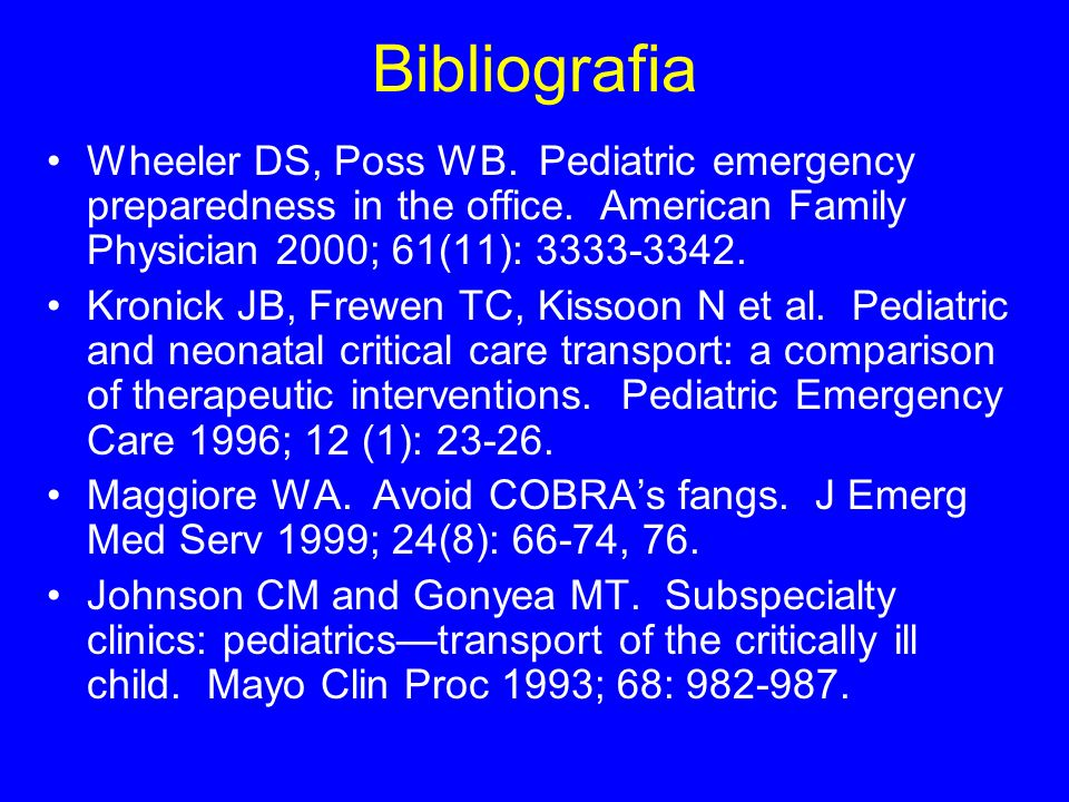 Bibliografia Wheeler DS, Poss WB. Pediatric emergency preparedness in the office. American Family Physician 2000; 61(11): 3333-3342.