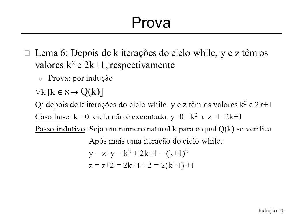 Prova Lema 6: Depois de k iterações do ciclo while, y e z têm os valores k2 e 2k+1, respectivamente.