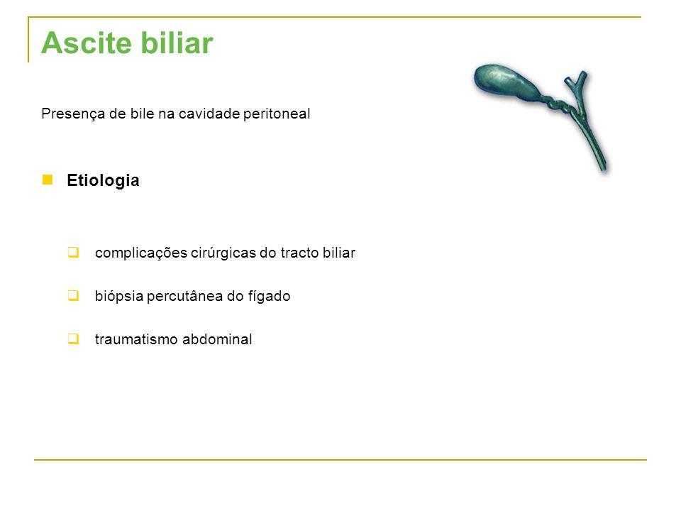 Ascite biliar Etiologia Presença de bile na cavidade peritoneal