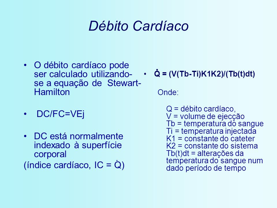 Débito Cardíaco . O débito cardíaco pode ser calculado utilizando-se a equação de Stewart-Hamilton.