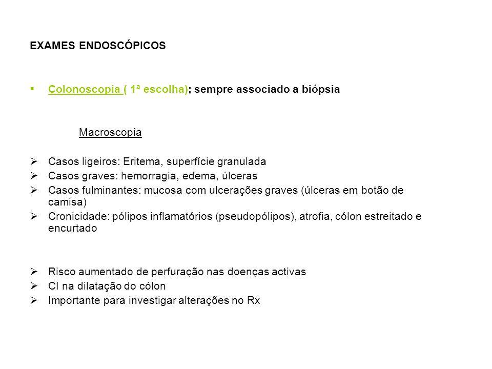EXAMES ENDOSCÓPICOS Colonoscopia ( 1ª escolha); sempre associado a biópsia. Macroscopia. Casos ligeiros: Eritema, superfície granulada.