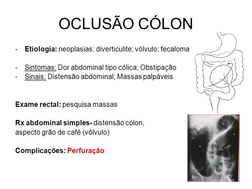 OCLUSÃO CÓLON Etiologia: neoplasias; diverticulite; vólvulo; fecaloma