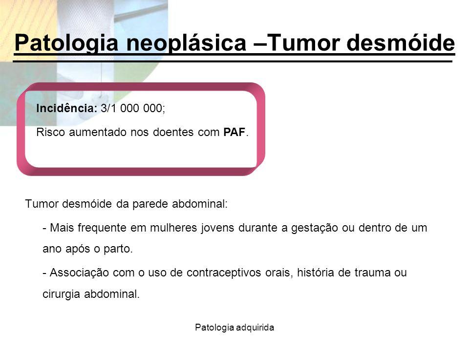 Patologia neoplásica –Tumor desmóide