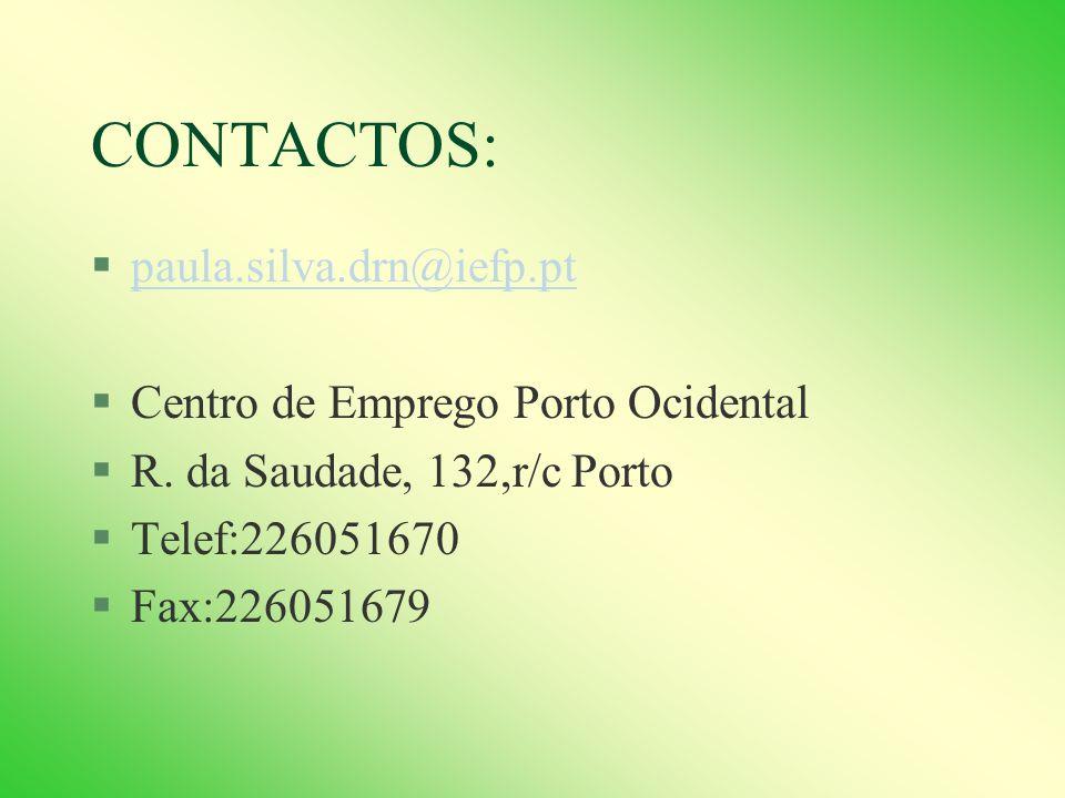 CONTACTOS: paula.silva.drn@iefp.pt Centro de Emprego Porto Ocidental