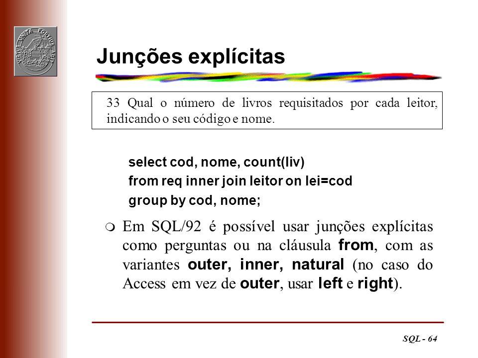 Junções explícitas 33 Qual o número de livros requisitados por cada leitor, indicando o seu código e nome.