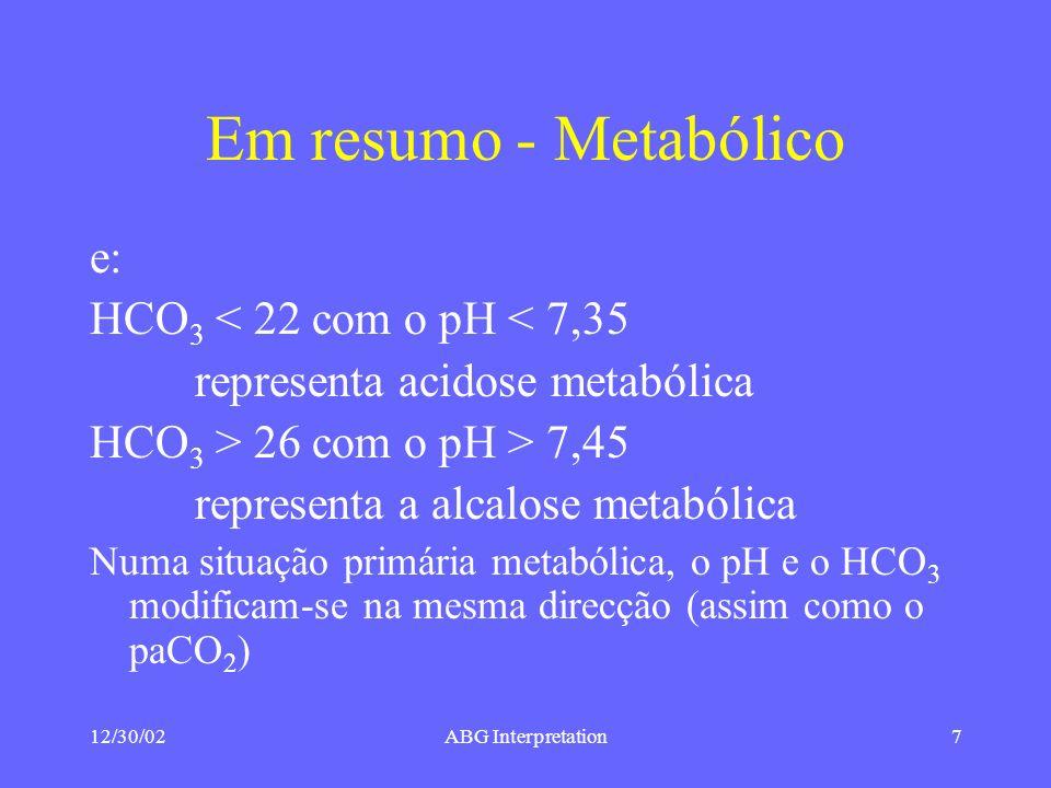 Em resumo - Metabólico e: HCO3 < 22 com o pH < 7,35