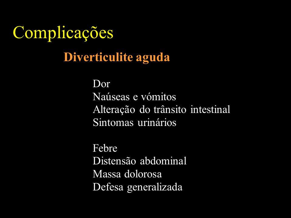 Complicações Diverticulite aguda Dor Naúseas e vómitos
