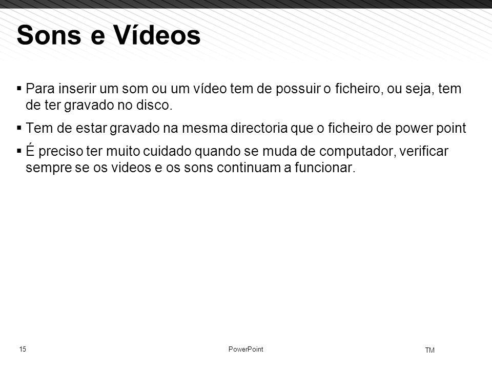 Sons e Vídeos Para inserir um som ou um vídeo tem de possuir o ficheiro, ou seja, tem de ter gravado no disco.