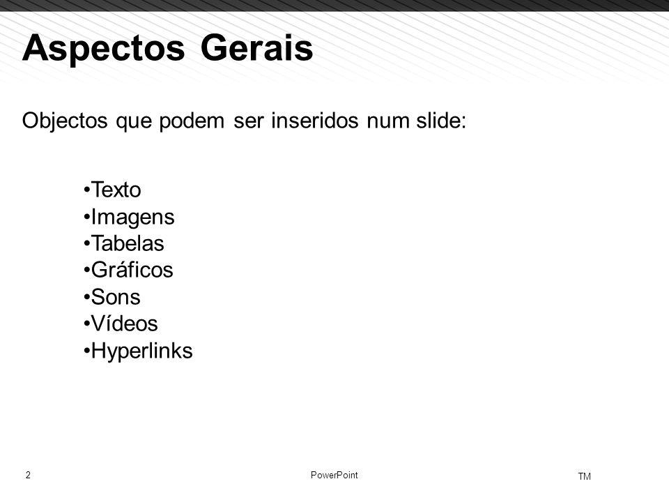 Aspectos Gerais Objectos que podem ser inseridos num slide: Texto