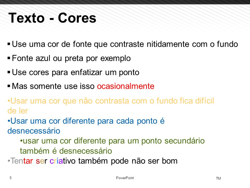 Texto - Cores Use uma cor de fonte que contraste nitidamente com o fundo. Fonte azul ou preta por exemplo.