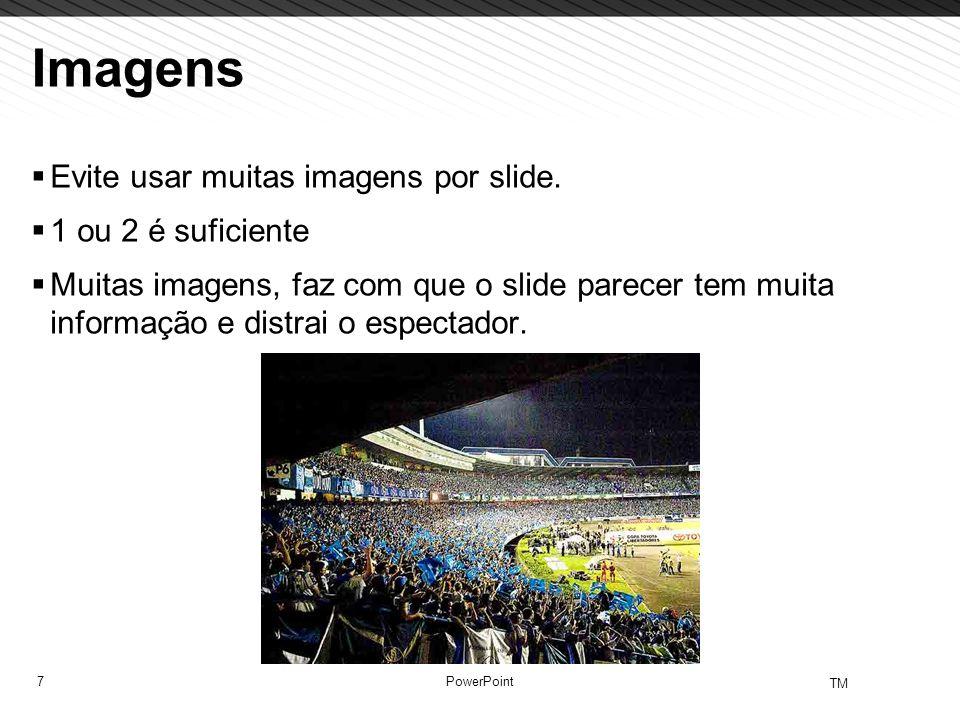 Imagens Evite usar muitas imagens por slide. 1 ou 2 é suficiente