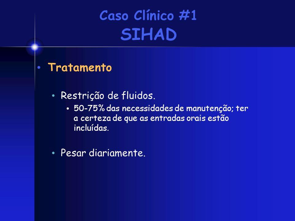 Caso Clínico #1 SIHAD Tratamento Restrição de fluidos.