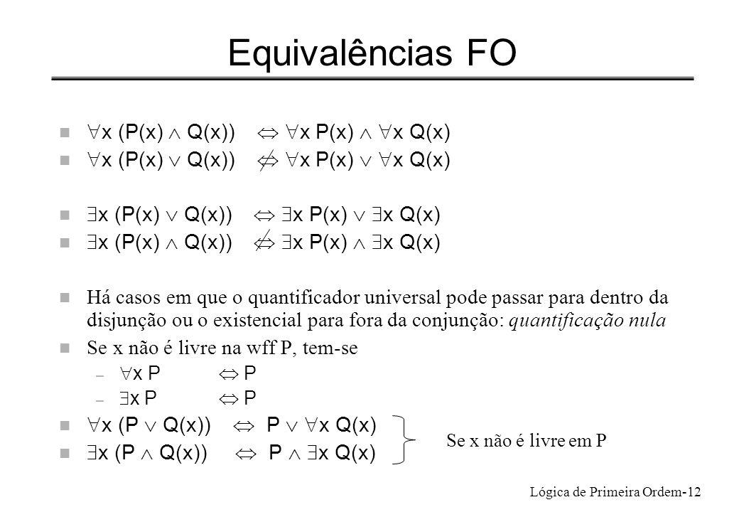 Equivalências FO x (P(x)  Q(x))  x P(x)  x Q(x)