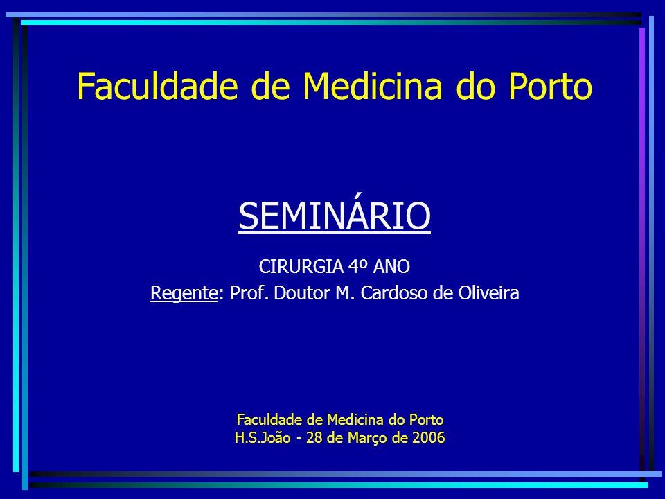 SEMINÁRIO CIRURGIA 4º ANO Regente: Prof. Doutor M. Cardoso de Oliveira