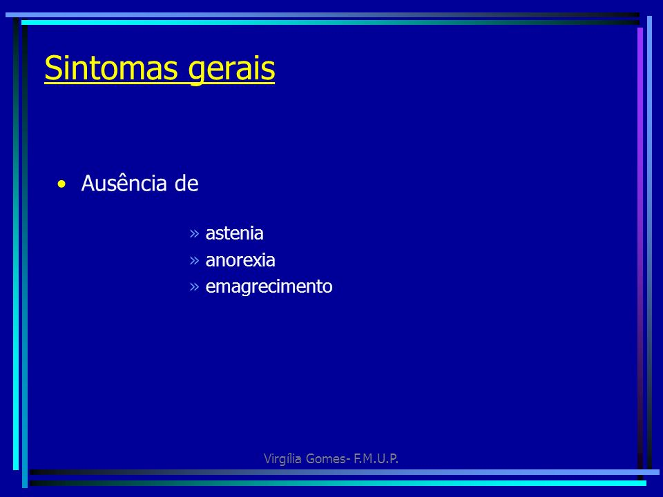 Sintomas gerais Ausência de astenia anorexia emagrecimento