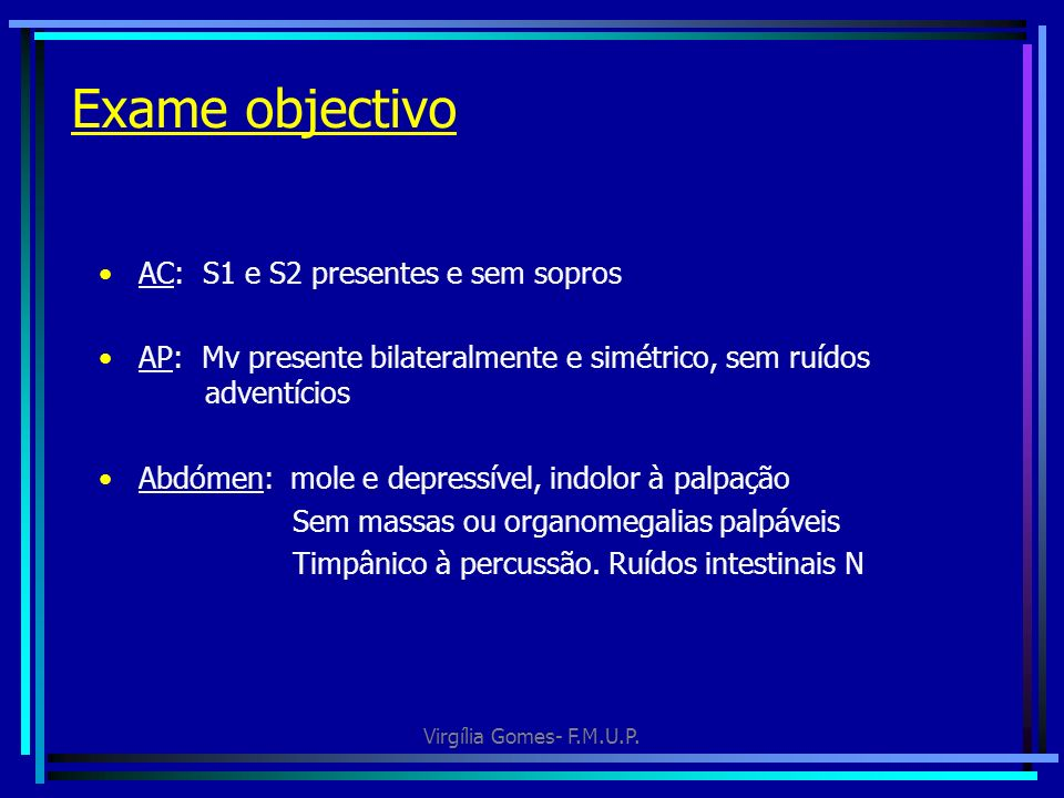 Exame objectivo AC: S1 e S2 presentes e sem sopros