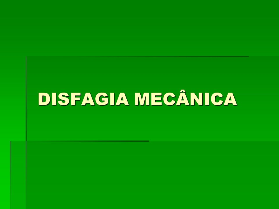 DISFAGIA MECÂNICA