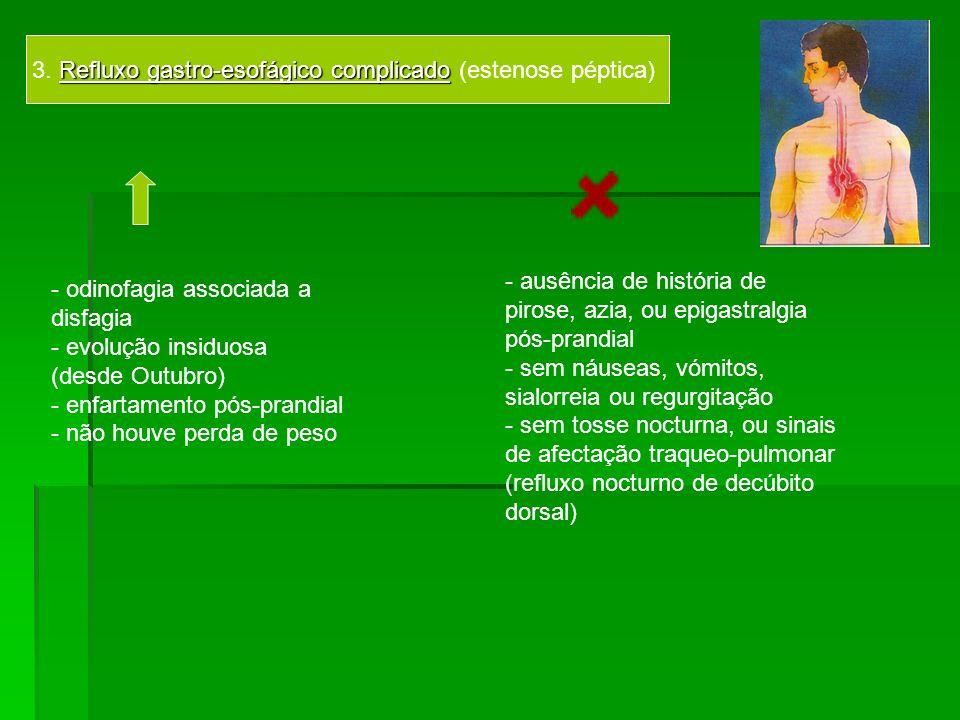 3. Refluxo gastro-esofágico complicado (estenose péptica)