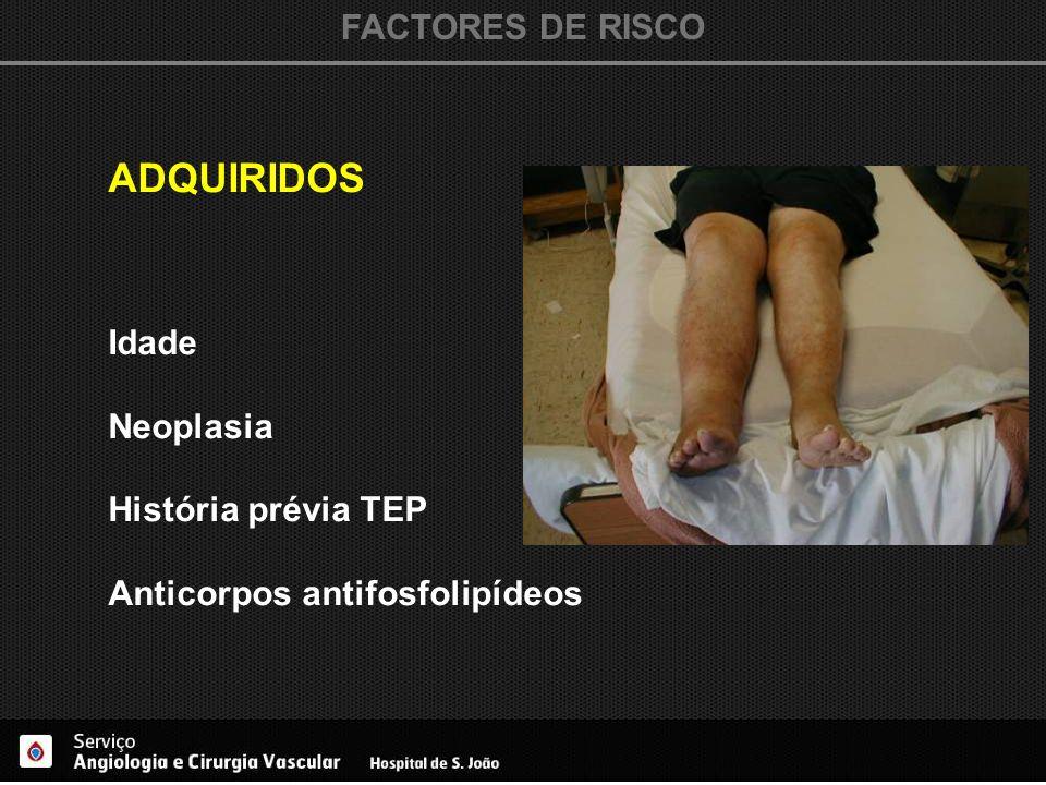 ADQUIRIDOS FACTORES DE RISCO Idade Neoplasia História prévia TEP