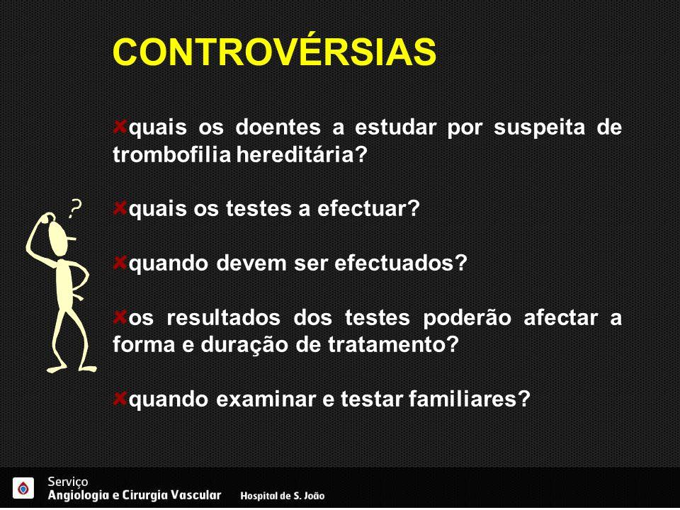 CONTROVÉRSIAS quais os doentes a estudar por suspeita de trombofilia hereditária quais os testes a efectuar