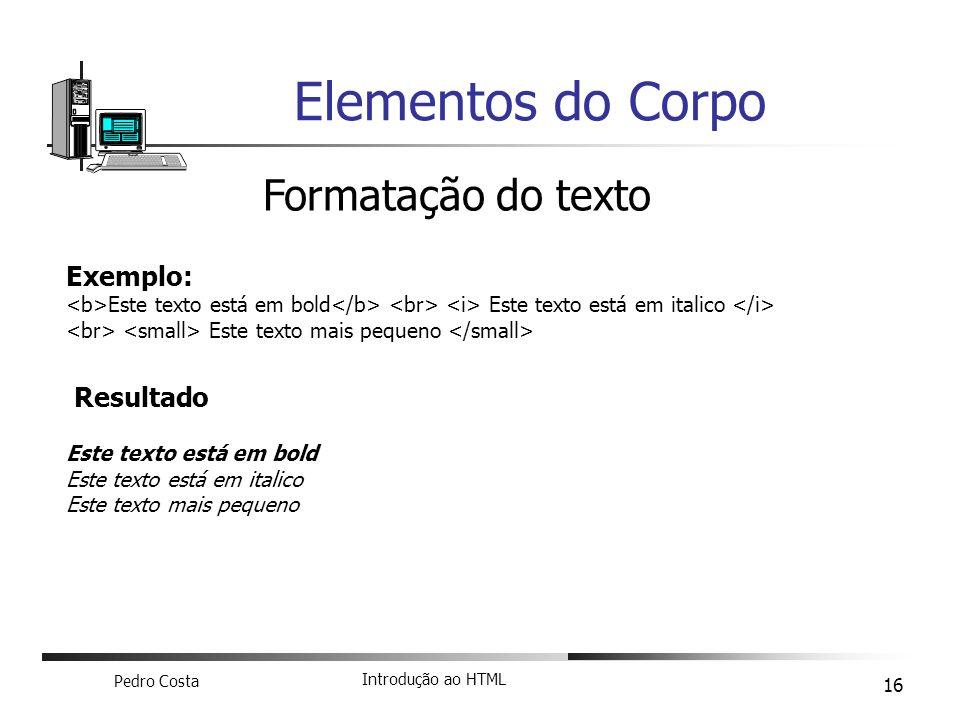 Elementos do Corpo Formatação do texto Exemplo: Resultado