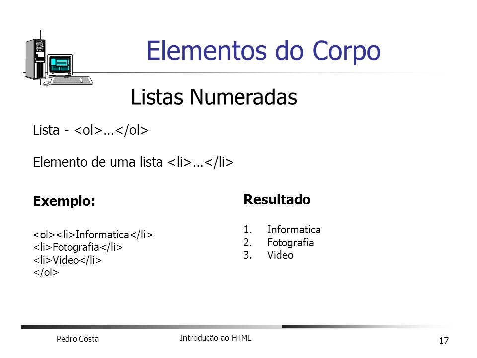 Elementos do Corpo Listas Numeradas Lista - <ol>…</ol>