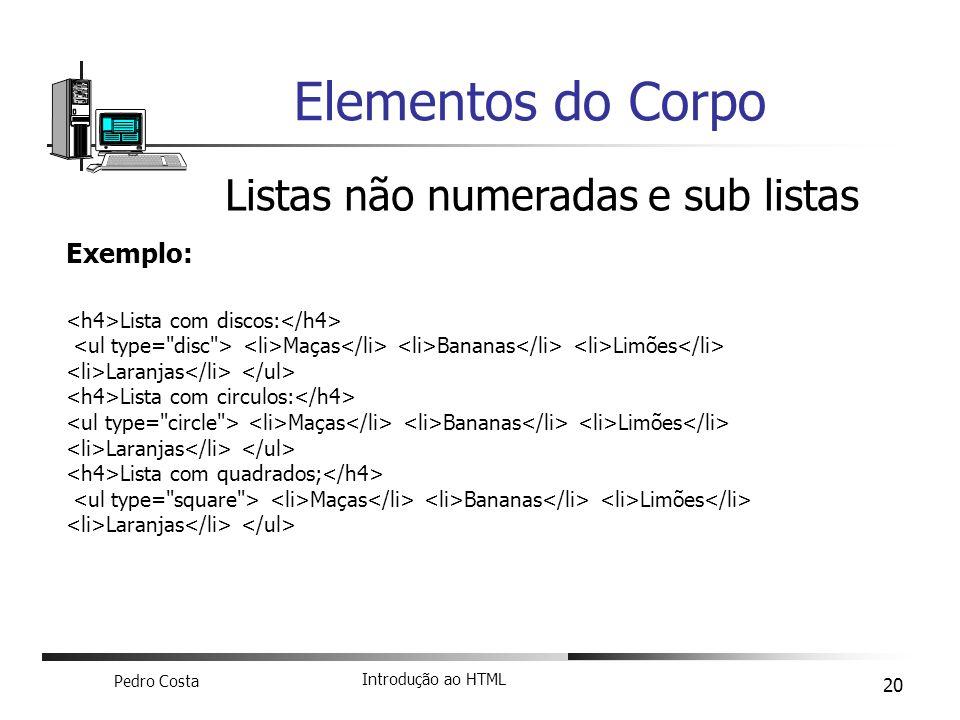 Elementos do Corpo Listas não numeradas e sub listas Exemplo:
