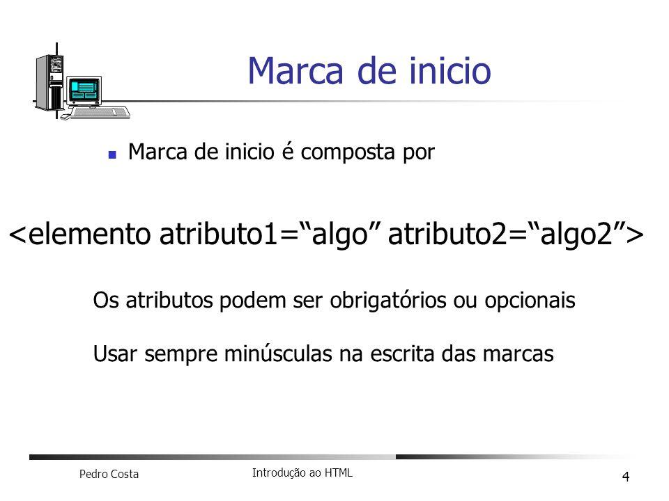 Marca de inicio <elemento atributo1= algo atributo2= algo2 >