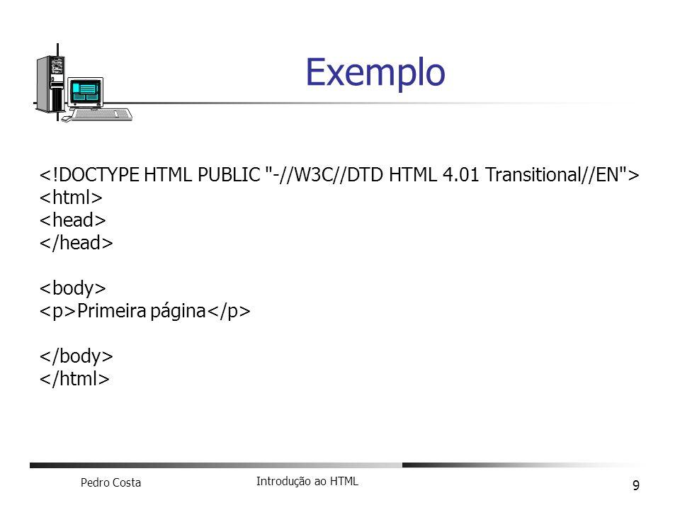 Exemplo <!DOCTYPE HTML PUBLIC -//W3C//DTD HTML 4.01 Transitional//EN > <html> <head> </head> <body>