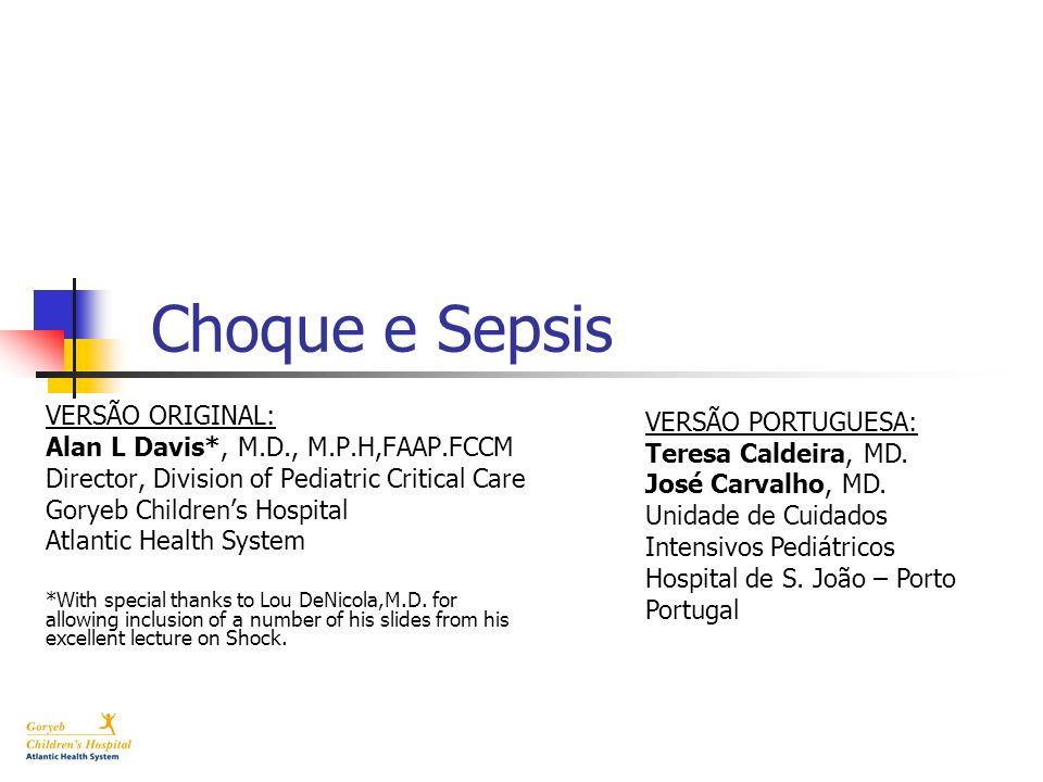 Choque e Sepsis VERSÃO ORIGINAL: Alan L Davis*, M.D., M.P.H,FAAP.FCCM
