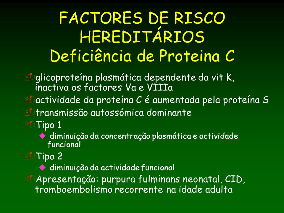 FACTORES DE RISCO HEREDITÁRIOS Deficiência de Proteina C