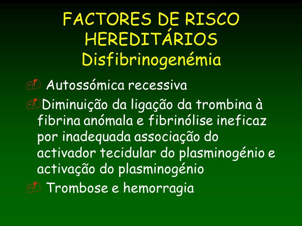 FACTORES DE RISCO HEREDITÁRIOS Disfibrinogenémia